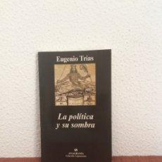 Libros de segunda mano: LA POLÍTICA Y SU SOMBRA - EUGENIO TRÍAS - ANAGRAMA. Lote 177377777
