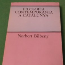 Libros de segunda mano: FILOSOFÍA CONTEMPORÀNIA A CATALUNYA - NORBERT BILBENY (LIBRO EN MUY BUEN ESTADO) EN CATALÁN. Lote 177702354