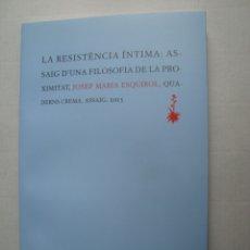 Libros de segunda mano: JOSEP MARIA ESQUIROL - LA RESISTÈNCIA ÍNTIMA: ASSAIG D'UNA FILOSOFIA DE LA PROXIMITAT (2016). CATALÀ. Lote 177861703