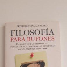 Libros de segunda mano: FILOSOFIA PARA BUFONES - PEDRO GONZÁLEZ CALERO. Lote 178788940