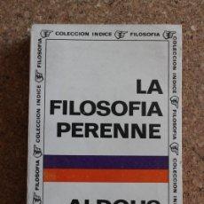 Libros de segunda mano: LA FILOSOFÍA PERENNE. HUXLEY (ALDOUS) BUENOS AIRES, EDITORIAL SUDAMERICANA, 1967.. Lote 178959841