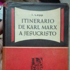 Libros de segunda mano: LEPP. ITINERARIO DE KARL MARX A JESUCRISTO. 1956. Lote 179003786