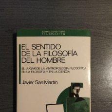 Libros de segunda mano: EL SENTIDO DE LA FILOSOFÍA DEL HOMBRE . JAVIER SAN MARTÍN ANTHROPOS. . Lote 179548640