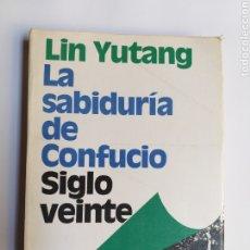 Libros de segunda mano: LA SABIDURÍA DE CONFUCIO LIN YUTANG EDICIONES SIGLO VEINTE BUENOS AIRES 1987 . PENSAMIENTO. Lote 180085378