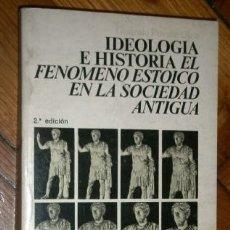 Libros de segunda mano: IDEOLOGÍA E HISTORIA: EL FENÓMENO ESTÓICO EN LA SOCIEDAD ANTIGÜA POR GONZALO PUENTE OJEA / SIGLO XXI. Lote 180142938