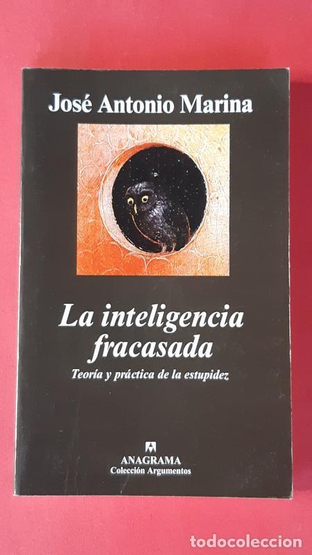 LA INTELIGENCIA FRACASADA - JOSÉ ANTONIO MARINA - ANAGRAMA 2004 (Libros de Segunda Mano - Pensamiento - Filosofía)
