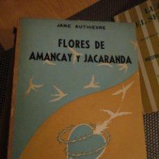 Libros de segunda mano: FLORES DE AMANCAY Y JACARANDA. JANE AUTHIEVRE. 1966. GUIRNALDAS DE MIRTOS Y CAPULLOS DE LOTO.. Lote 180428381