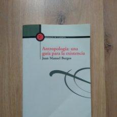 Libros de segunda mano: ANTROPOLOGÍA: UNA GUÍA PARA LA EXISTENCIA. JUAN MANUEL BURGOS.. Lote 180439828