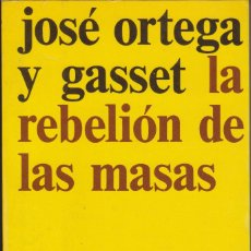 Libros de segunda mano: LA REBELIÓN DE LAS MASAS - JOSÉ ORTEGA Y GASSET. Lote 180455366
