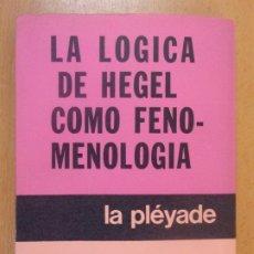 Libros de segunda mano: LA LÓGICA DE HEGEL COMO FENOMENOLOGÍA / JEAN WAHL / LA PLÉYADE. 1973. Lote 180878820
