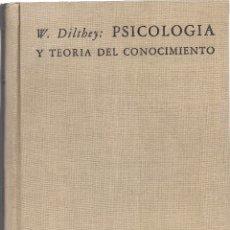 Libros de segunda mano: WILHELM DILTHEY : PSICOLOGÍA Y TEORÍA DEL CONOCIMIENTO. (EDICIÓN DE EUGENIO IMAZ. MÉXICO, 1951). Lote 180887283