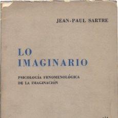 Libros de segunda mano: JEAN-PAUL SARTRE : LO IMAGINARIO (PSICOLOGÍA FENOMENOLÓGICA DE LA IMAGINACIÓN). TRADUCCIÓN DE MANUEL. Lote 194939111