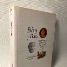 Libri di seconda mano: ETHOS Y POLIS ··· UNA HISTORIA DE LA FILOSOFIA PRACTICA EN LA GRECIA CLASICA ···SALVADOR MAS TORRES. Lote 181103063