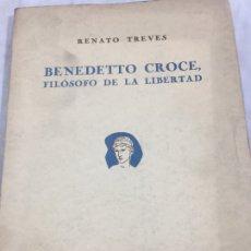 Libros de segunda mano: BENEDETTO CROCE, FILÓSOFO DE LA LIBERTAD. TREVES, RENATO. BUENOS AIRES, EDICIONES IMÁN, 1944. Lote 181155686
