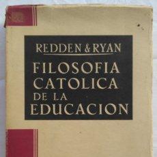 Libros de segunda mano: FILOSOFIA CATOLICA DE LA EDUCACION. REDDEN & RYAN. Lote 181503265
