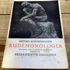 Libros de segunda mano: ARTURO SCHOPENHAUER EUDEMONOLOGIA PENSAMIENTOS ESCOGIDOS ED. IBÉRICAS RUSTICA 512 PÁGS.. Lote 182942331