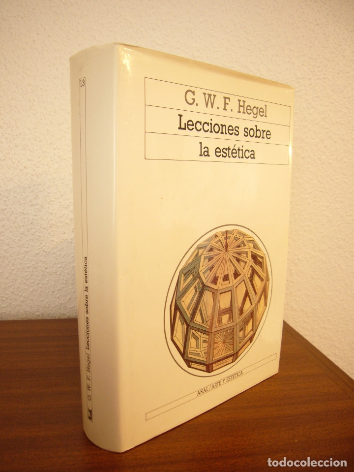 G.W.F. HEGEL: LECCIONES SOBRE LA ESTÉTICA (AKAL, 1989) MUY BUEN ESTADO. TAPA DURA. (Libros de Segunda Mano - Pensamiento - Filosofía)