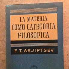 Libros de segunda mano: LA MATERIA COMO CATEGORIA FILOSÓFICA. F. T. ARJIPTSEV. . Lote 183268125