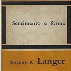 Libros de segunda mano: SUSANNE K LANGER SENTIMENTO E FORMA. FELTRINELLI EDITORE, 1965. MILANO.. Lote 183504480