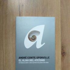 Libros de segunda mano: EL ALMA DEL ATEÍSMO. ANDRÉ COMTE-SPONVILLE.. Lote 183566878