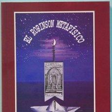 Libros de segunda mano: LMV - EL ROBINSO METAFISICO.- BUENVENTURA PEREZ FERNANDEZ. TIGAIGA EDICIONES. 2006. Lote 183708542
