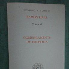 Libros de segunda mano: RAMÓN LLULL, VOLUM VI , COMENÇAMENTS DE FILOSOFÍA. Lote 183747810