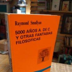 Libri di seconda mano: 5000 AÑOS A. DE C. Y OTRAS FANTASÍAS FILOSÓFICAS. RAYMOND SMULLYAN. Lote 183783831