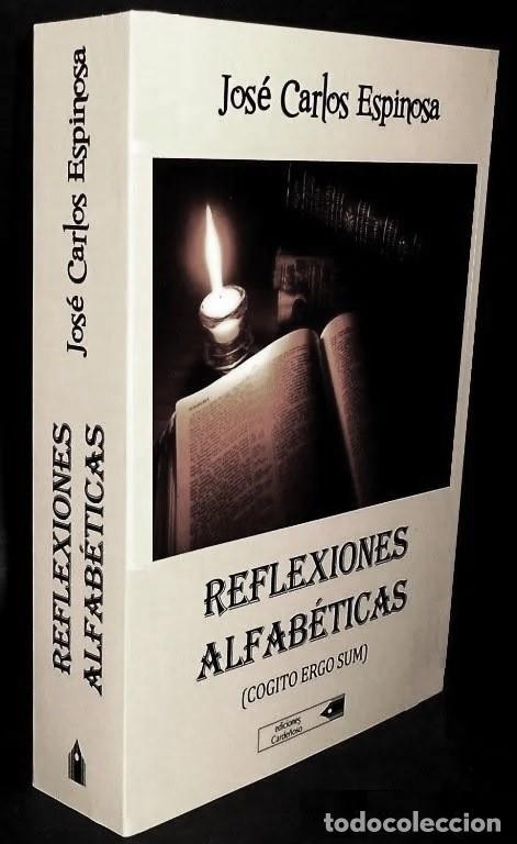REFLEXIONES ALFABETICAS. COGITO ERGO SUM. JOSE CARLOS ESPINOSA ( VIGO ). NUEVO. (Libros de Segunda Mano - Pensamiento - Filosofía)