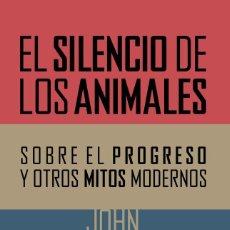 Libros de segunda mano: EL SILENCIO DE LOS ANIMALES. - GRAY, JOHN.. Lote 184023061