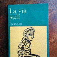 Libros de segunda mano: LA VÍA SUFÍ. FAOUZI SKALI. IBERSAF EDITORES, MADRID, 2006. DEDICADO Y FIRMADO POR EL AUTOR. Lote 184461335