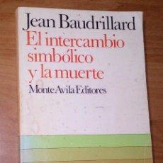 Libros de segunda mano: JEAN BAUDRILLARD - EL INTERCAMBIO SIMBÓLICO Y LA MUERTE - MONTE ÁVILA EDITORES, 1980. Lote 144272218