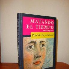 Libros de segunda mano: MATANDO EL TIEMPO. AUTOBIOGRAFÍA - PAUL K. FEYERABEND - DEBATE, MUY BUEN ESTADO, RARO. Lote 186024107
