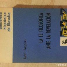 Libros de segunda mano: LA FE FILOSOFICA ANTE LA REVELACION. KARL JASPERS.. Lote 186346097