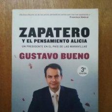 Libros de segunda mano: ZAPATERO Y EL PENSAMIENTO ALICIA, GUSTAVO BUENO, TEMAS DE HOY, 2006. Lote 187431802