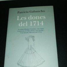 Libros de segunda mano: PATRICIA GABANCHO, LES DONES DEL 1714. Lote 188701781