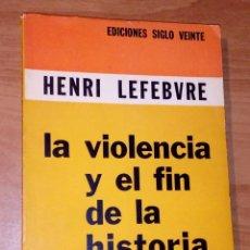 Libros de segunda mano: HENRI LEFEBVRE - LA VIOLENCIA Y EL FIN DE LA HISTORIA [LA FIN DE L'HISTOIRE] - SIGLO VEINTE, 1973. Lote 140442066