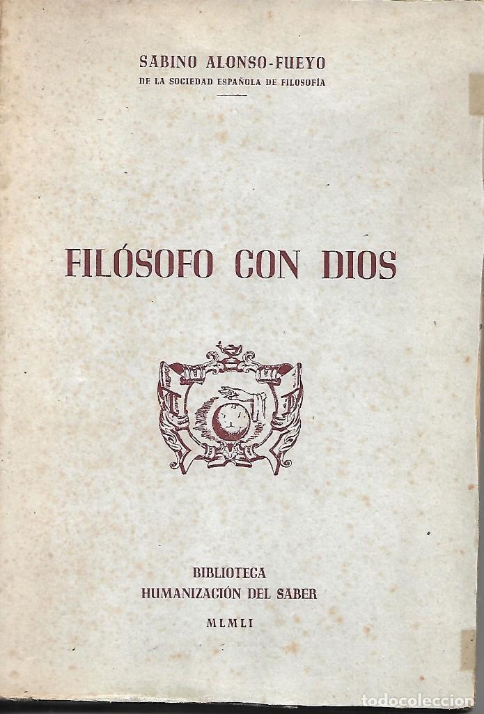 FILÓSOFO CON DIOS. DE SABINO ALONSO FUEYO (Libros de Segunda Mano - Pensamiento - Filosofía)