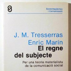 Livres d'occasion: TRESSERRAS, J.M. - MARÍN, ENRIC - EL REGNE DEL SUBJECTE. PER UNA TEORIA MATERIALISTA DE LA COMUNICAC. Lote 190139480