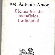 Libros de segunda mano: ELEMENTOS DE METAFÍSICA TRADICIONAL. DE JOSÉ ANTONIO ANTÓN. Lote 190392253