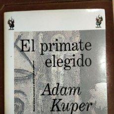 Libros de segunda mano: EL PRIMATE ELEGIDO, DE ADAM KUPER. Lote 190693893