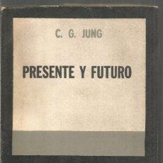 Libros de segunda mano: C.G. JUNG. PRESENTE Y FUTURO. BUENOS AIRES SUR. Lote 191267566