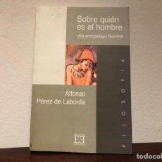 Libros de segunda mano: SOBRE QUIÉN ES EL HOMBRE. UNA ANTROPOLOGÍA FILOSÓFICA. ALFONSO PEREZ DE LA BORDA. EDIT. ENCUENTRO.. Lote 192005175