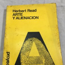 Libros de segunda mano: HERBERT READ. ARTE Y ALIENACION. EDITORAL PROYECCION 1976 ILUSTRADO . Lote 192038935
