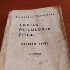 Libros de segunda mano: LÓGICA, PSICOLOGÍA, ÉTICA, CALIXTO TERÉS, ÚNICO. Lote 192153378