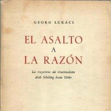 Libros de segunda mano: EL ASALTO A LA RAZÓN. LA TRAYECTORIA DEL IRRACIONALISMO DESDE SCHELLING HASTA HITLER / G. LUKACS. Lote 221656981