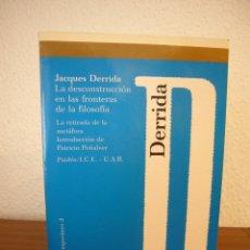 Libros de segunda mano: JACQUES DERRIDA: LA DESCONSTRUCCIÓN EN LAS FRONTERAS DE LA FILOSOFÍA (PAIDÓS, 1989) MUY RARO. Lote 193423646
