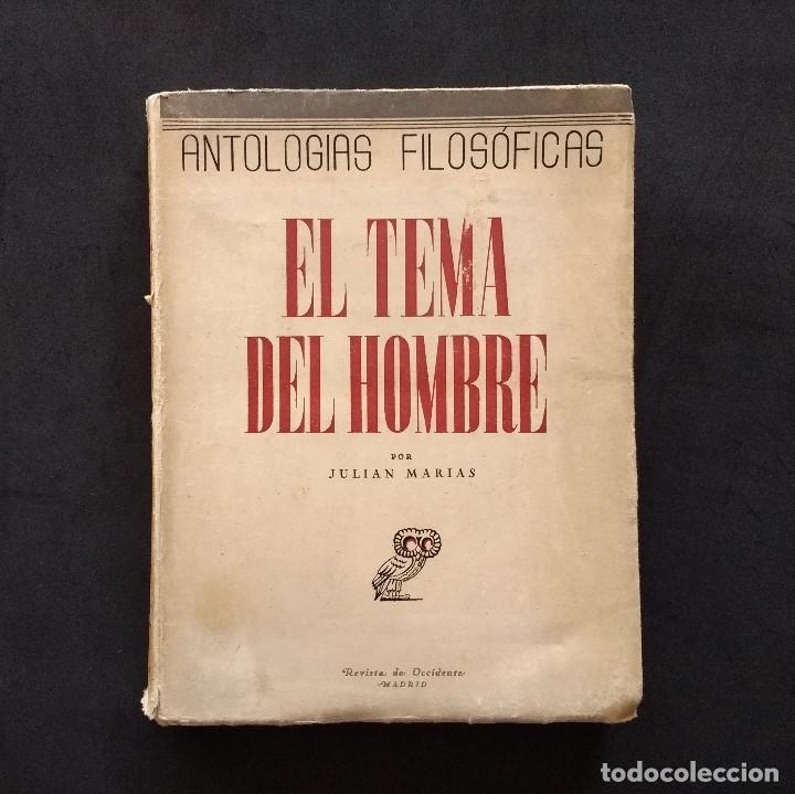 ANTOLOGÍAS FILOSÓFICAS I. EL TEMA DEL HOMBRE. JULIÁN MARÍAS. REV. DE OCCIDENTE. 1ª ED. MADRID, 1943. (Libros de Segunda Mano - Pensamiento - Filosofía)