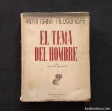 Libros de segunda mano: ANTOLOGÍAS FILOSÓFICAS I. EL TEMA DEL HOMBRE. JULIÁN MARÍAS. REV. DE OCCIDENTE. 1ª ED. MADRID, 1943.. Lote 194220338