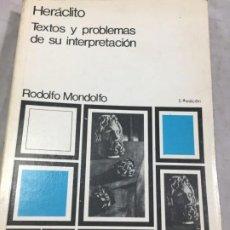 Libros de segunda mano: HERACLITO. TEXTOS Y PROBLEMAS DE SU INTERPRETACION. RODOLFO MONDOLFO 1978 SIGLO XXI. Lote 194223658