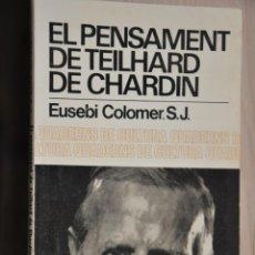 Libros de segunda mano: EL PENSAMENT DE TEILHARD DE CHARDIN, EUSEBI COLOMER, VER TARIFAS ECONOMICAS ENVIOS. Lote 194295893